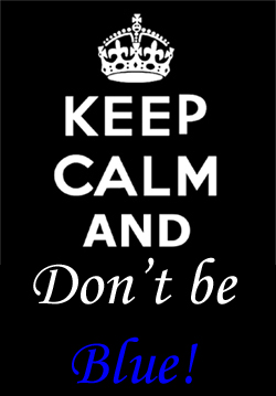 keep calm and dont be blue